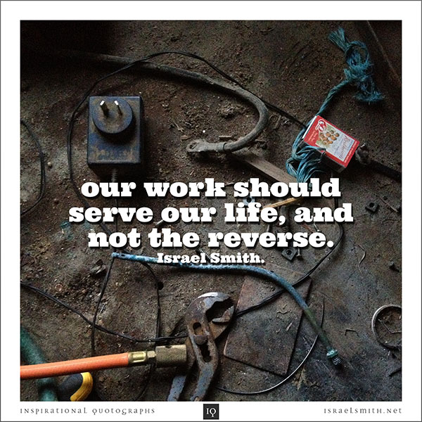 Our work should serve our life