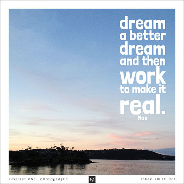 Dream a better dream
