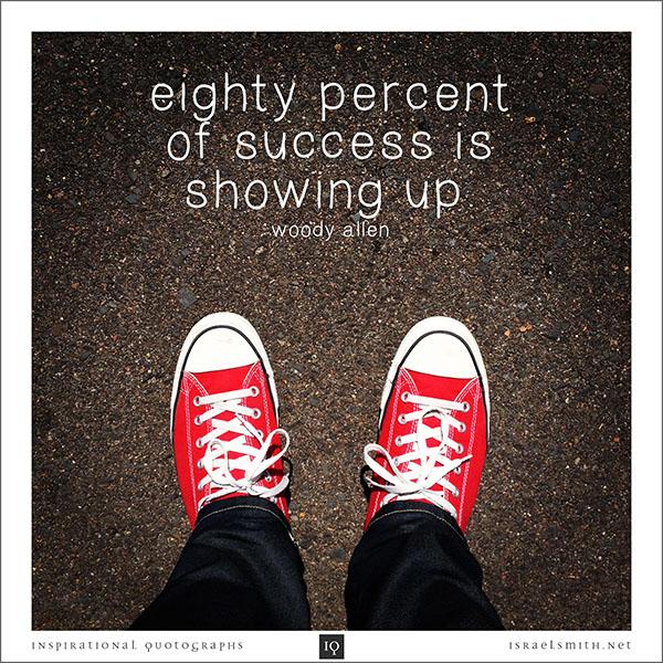 Eighty percent of success