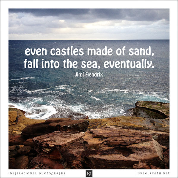 Even castles made of sand