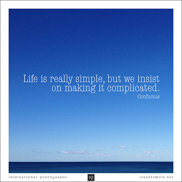 Life is really simple.