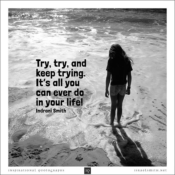 Try, try and keep trying.