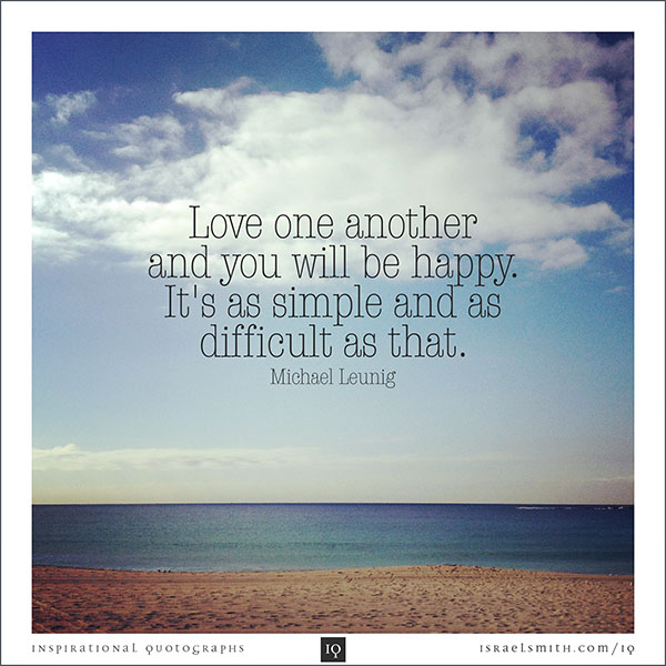 Love one another and you will be happy.