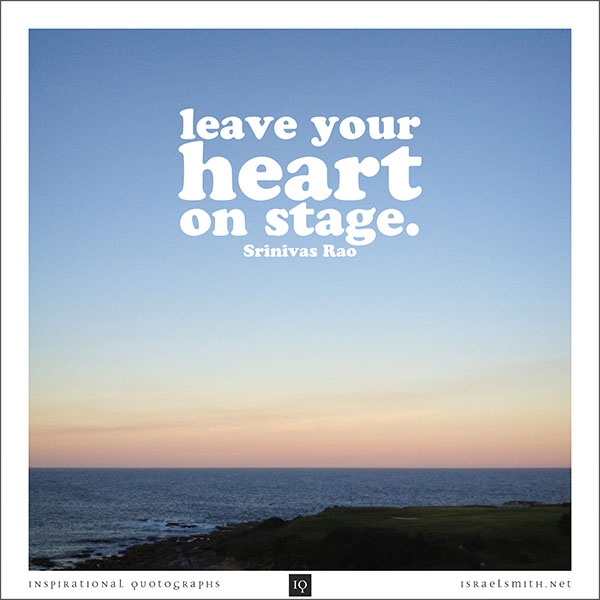 Leave your heart on stage.