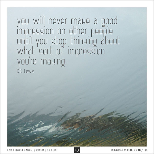 You will never make a good impression