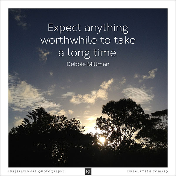 Expect anything worthwhile