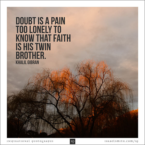 Doubt is a pain too lonely