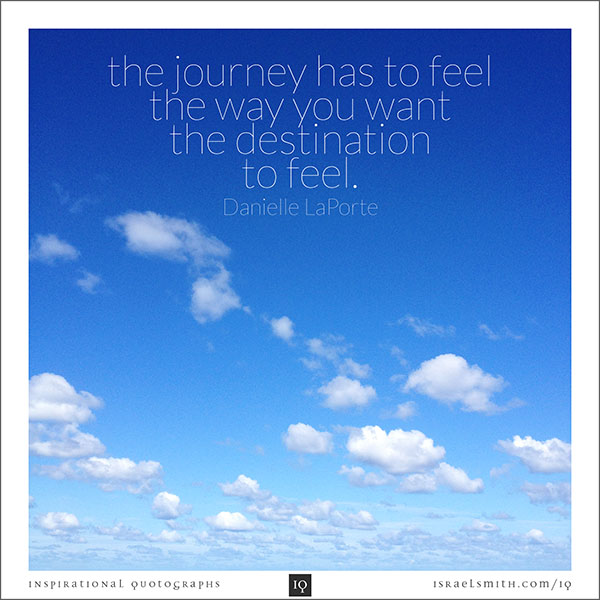 The journey has to feel