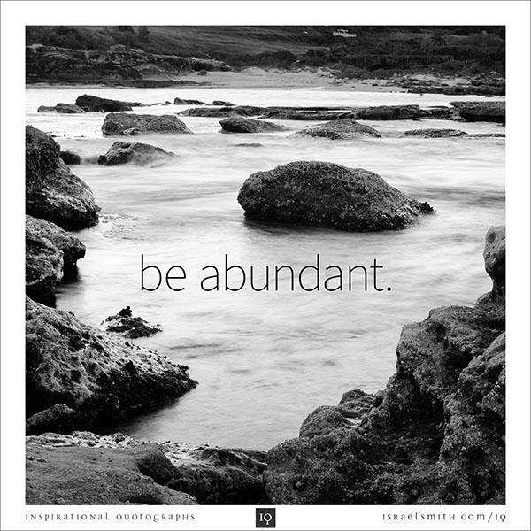 Be abundant