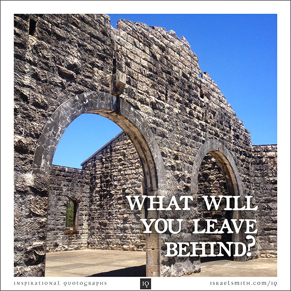What will you leave behind?