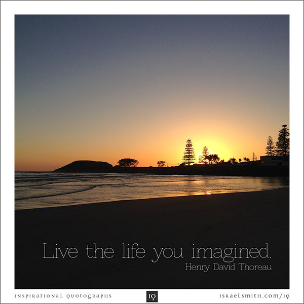 Live the life you imagined.