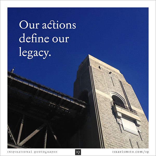 Our actions define our legacy