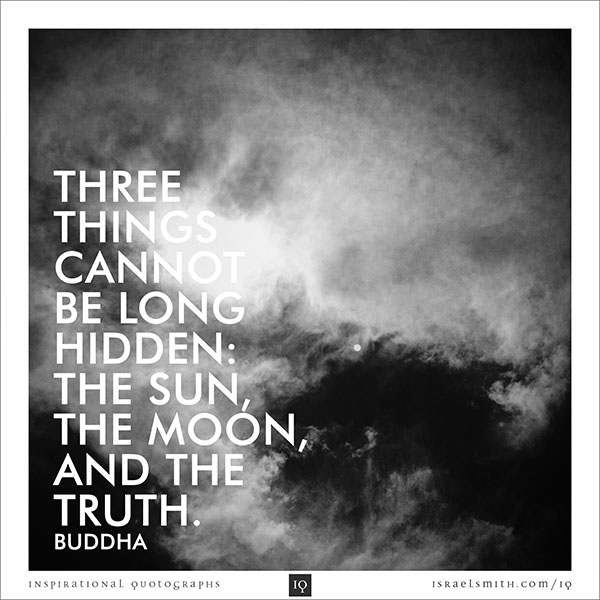 Three things cannot be long hidden