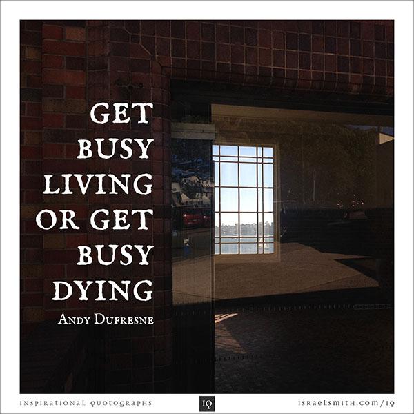 Get busy livin'