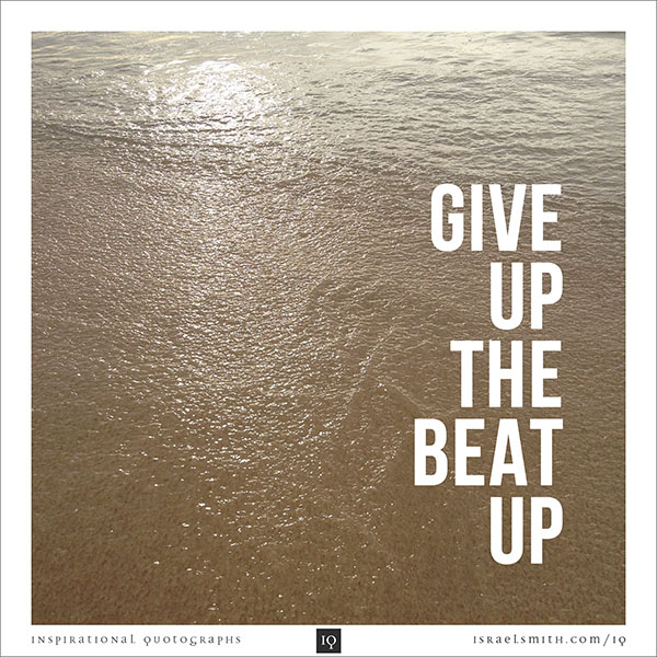 Give Up the Beat Up