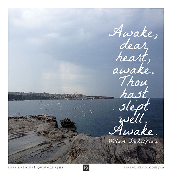 Awake, dear heart, awake.