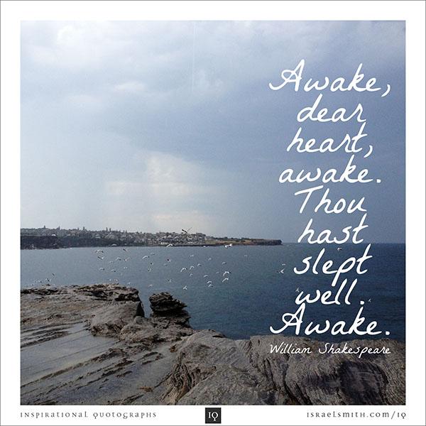 Awake, dear heart, awake.