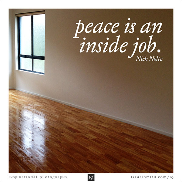 Peace is an inside job.