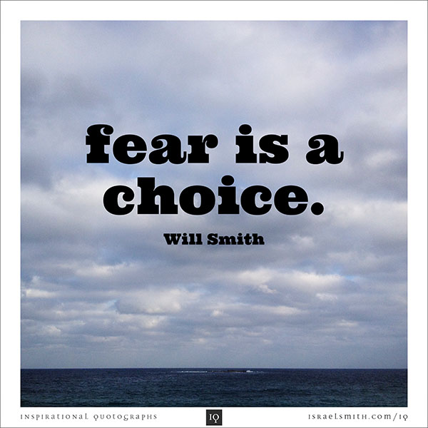 Fear is a choice.