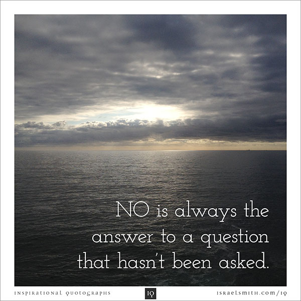 NO is always the answer