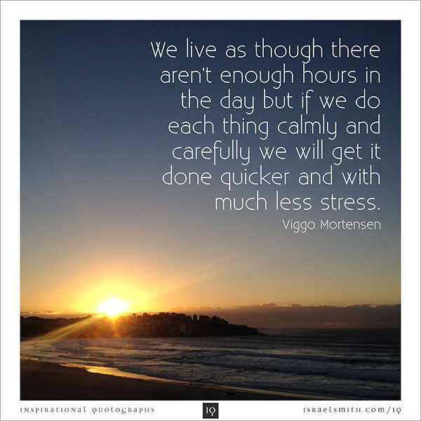 We live as though there aren't enough hours in the day