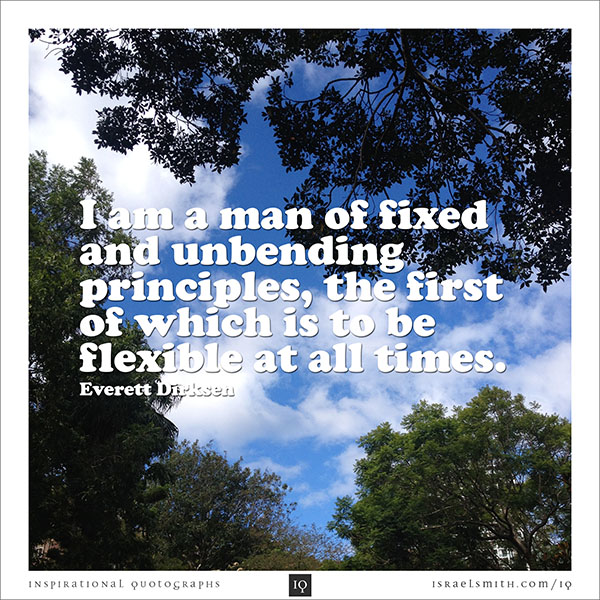 I am a man of fixed and unbending principles