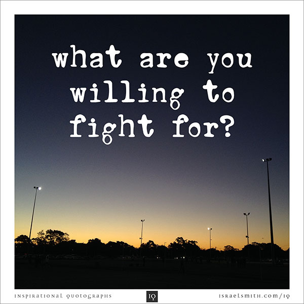 What are you willing to fight for?