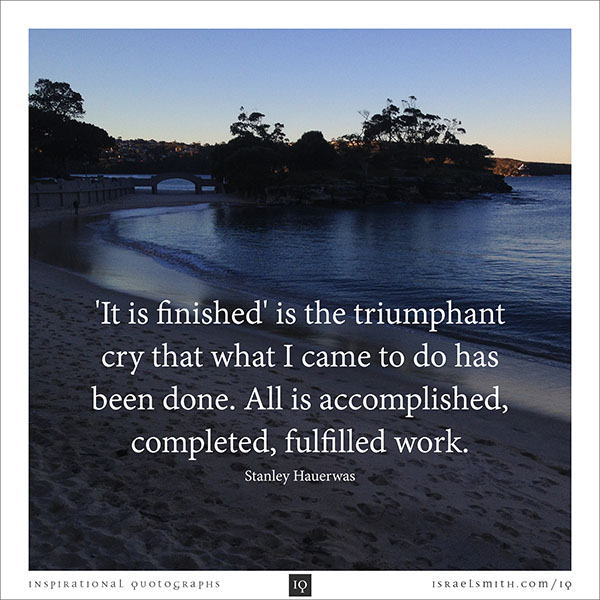 'It is finished' is the triumphant cry