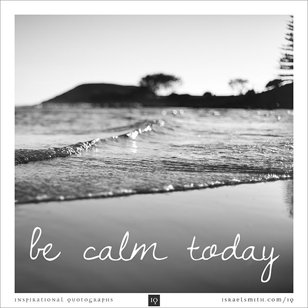 Be calm today