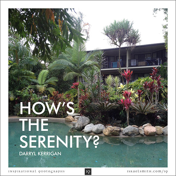 How's the serenity?