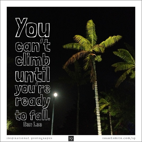 You can't climb until you're ready to fall