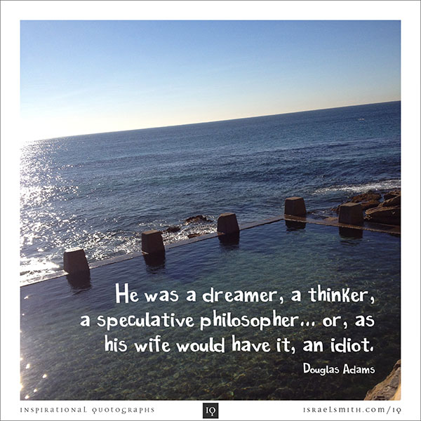 He was a dreamer, a thinker, a speculative philosopher…