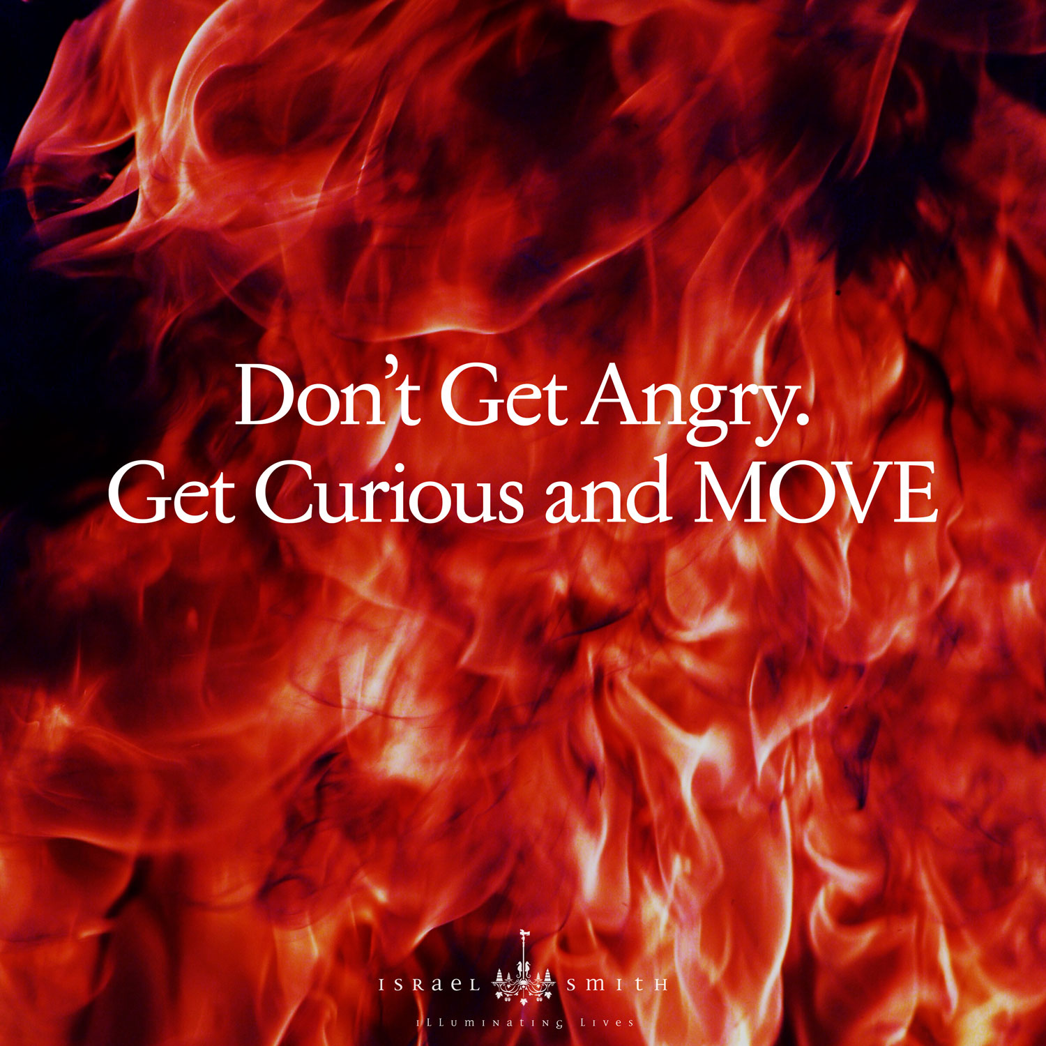 Don't Get Angry. Get Curious and MOVE